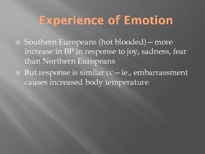 Experience of Emotion Southern Europeans (hot blooded)—more increase in BP in response to joy,