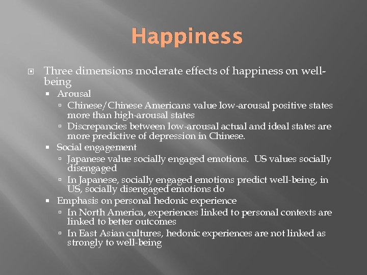 Happiness Three dimensions moderate effects of happiness on wellbeing Arousal Chinese/Chinese Americans value low-arousal