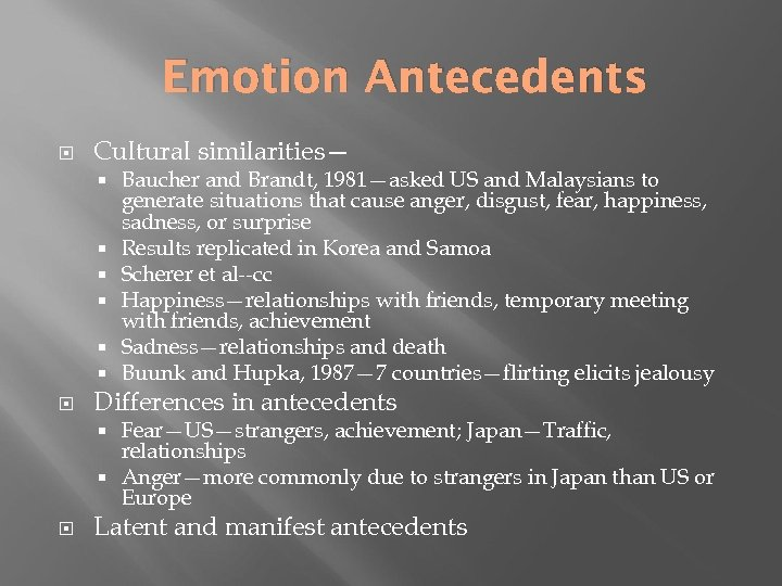 Emotion Antecedents Cultural similarities— Baucher and Brandt, 1981—asked US and Malaysians to generate situations
