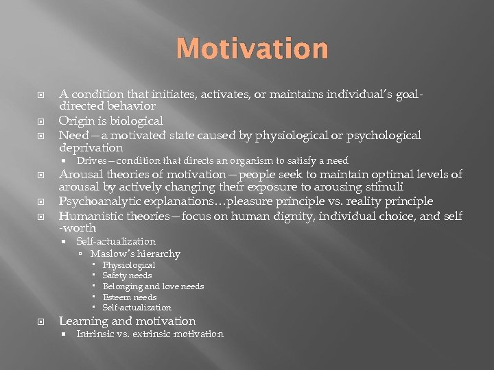 Motivation A condition that initiates, activates, or maintains individual's goaldirected behavior Origin is biological