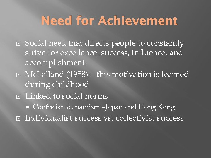 Need for Achievement Social need that directs people to constantly strive for excellence, success,