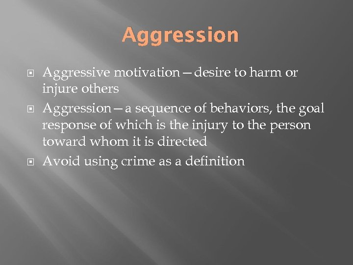 Aggression Aggressive motivation—desire to harm or injure others Aggression—a sequence of behaviors, the goal