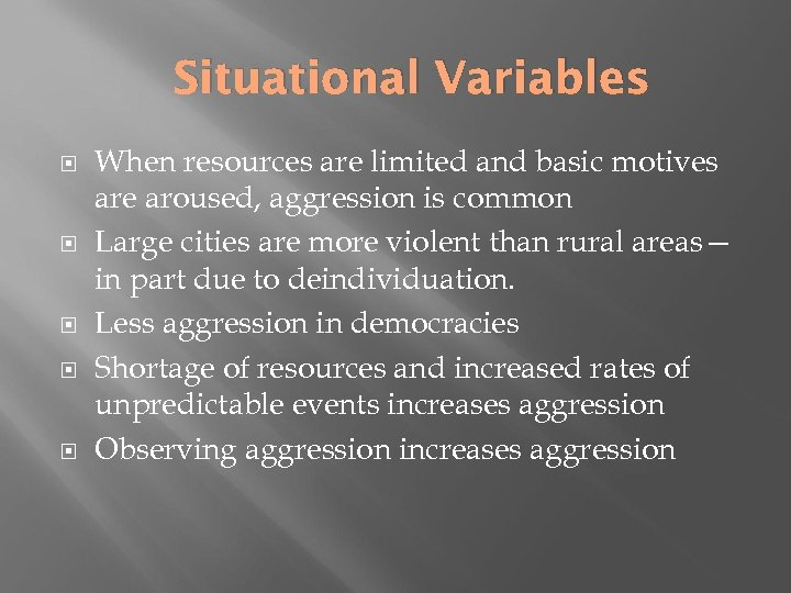 Situational Variables When resources are limited and basic motives are aroused, aggression is common