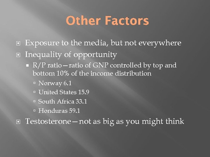 Other Factors Exposure to the media, but not everywhere Inequality of opportunity R/P ratio—ratio