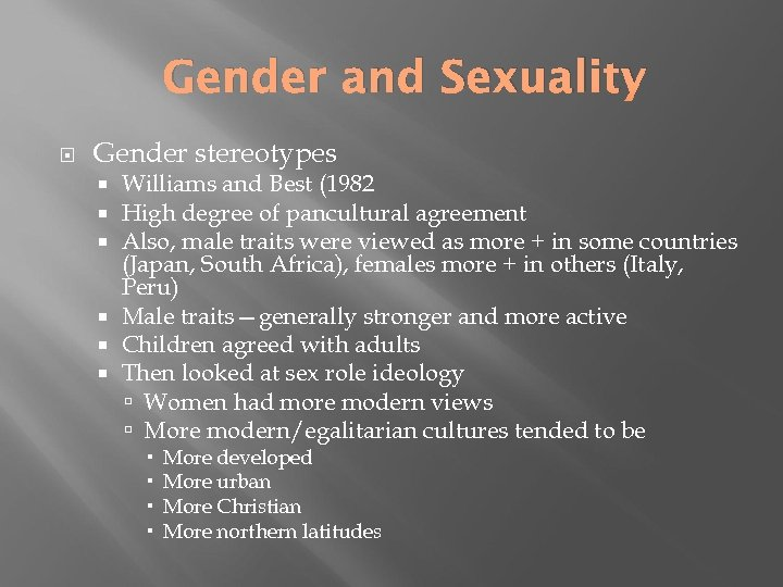 Gender and Sexuality Gender stereotypes Williams and Best (1982 High degree of pancultural agreement