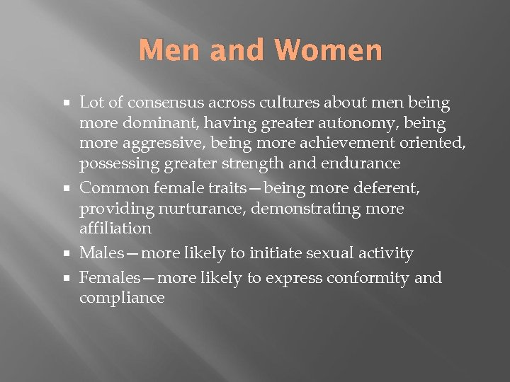 Men and Women Lot of consensus across cultures about men being more dominant, having