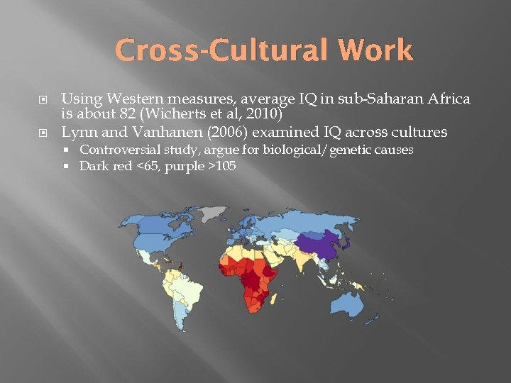 Cross-Cultural Work Using Western measures, average IQ in sub-Saharan Africa is about 82 (Wicherts