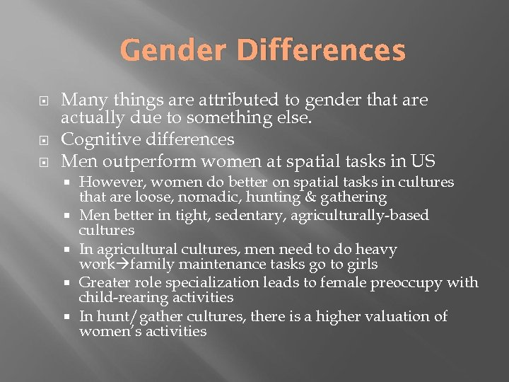 Gender Differences Many things are attributed to gender that are actually due to something