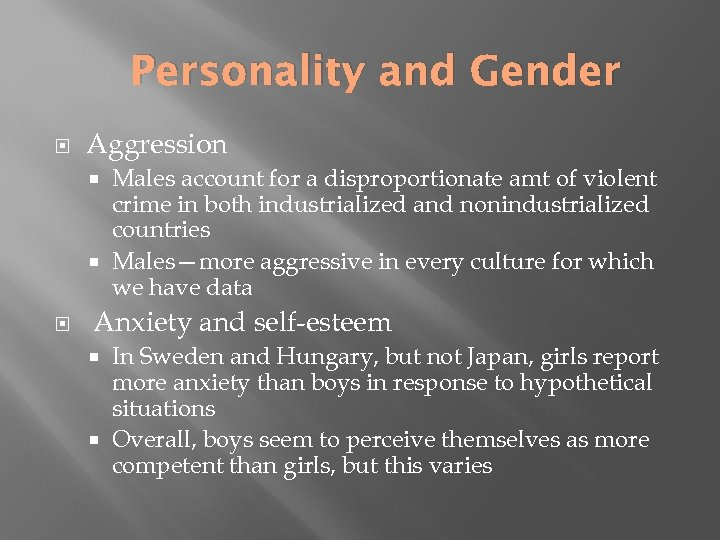 Personality and Gender Aggression Males account for a disproportionate amt of violent crime in