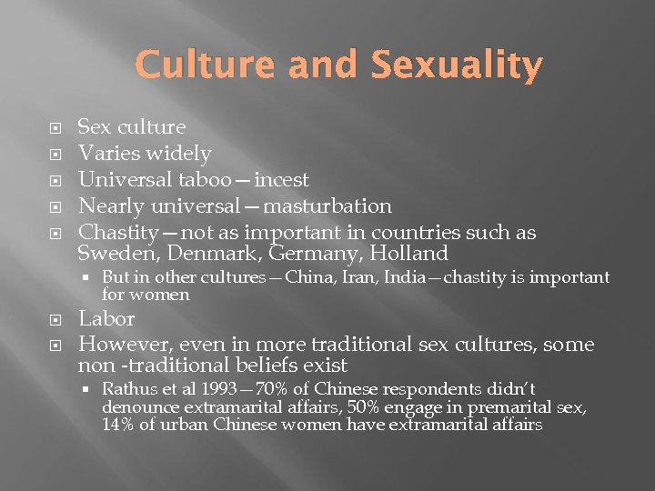 Culture and Sexuality Sex culture Varies widely Universal taboo—incest Nearly universal—masturbation Chastity—not as important