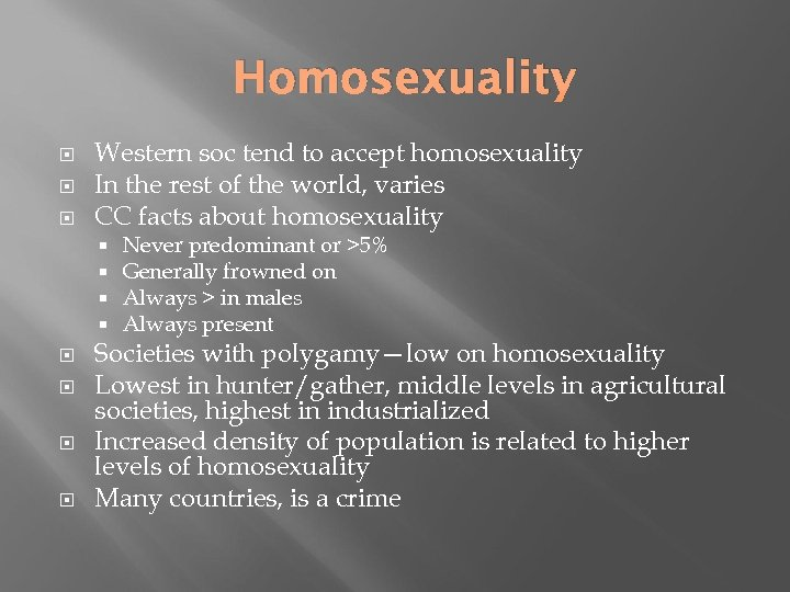 Homosexuality Western soc tend to accept homosexuality In the rest of the world, varies