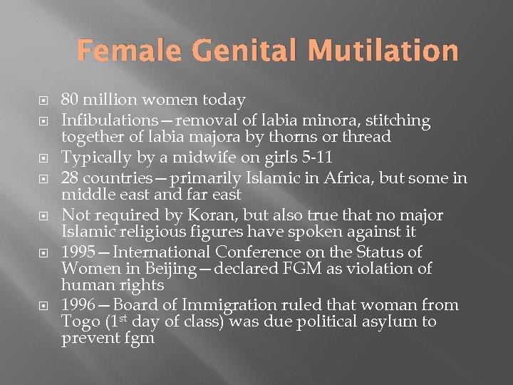Female Genital Mutilation 80 million women today Infibulations—removal of labia minora, stitching together of