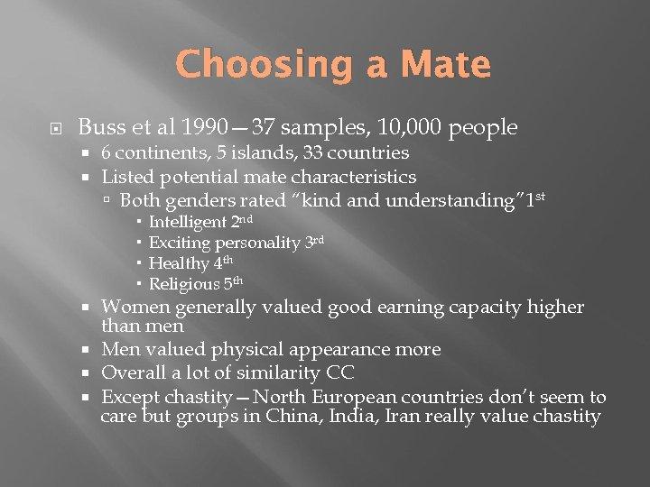 Choosing a Mate Buss et al 1990— 37 samples, 10, 000 people 6 continents,