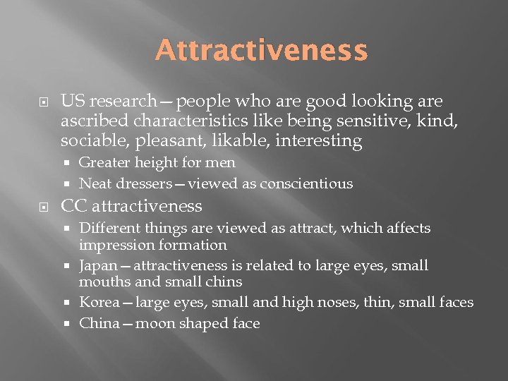 Attractiveness US research—people who are good looking are ascribed characteristics like being sensitive, kind,