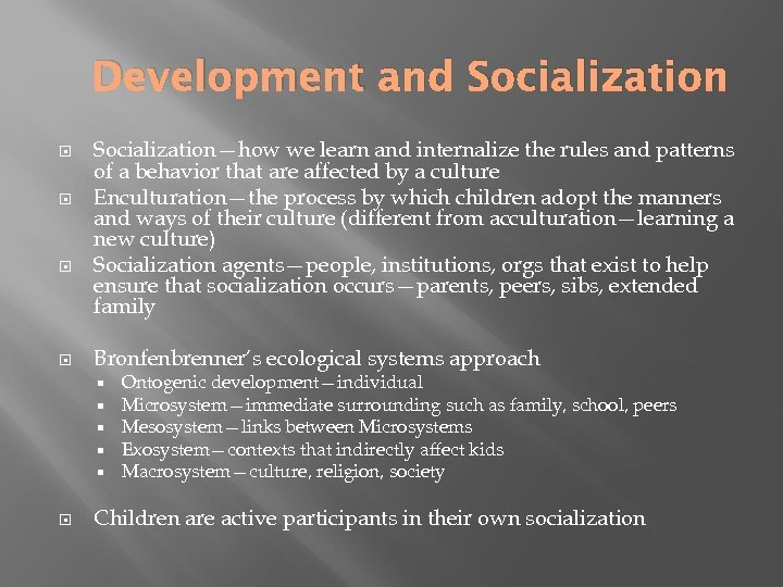 Development and Socialization—how we learn and internalize the rules and patterns of a behavior