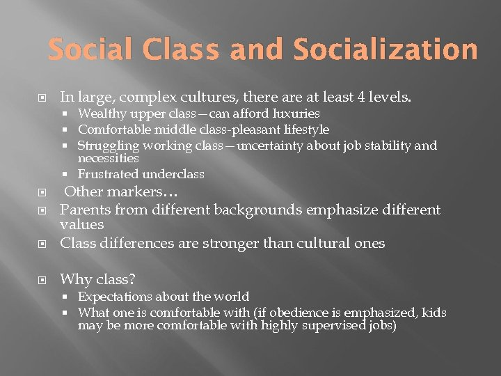 Social Class and Socialization In large, complex cultures, there at least 4 levels. Wealthy