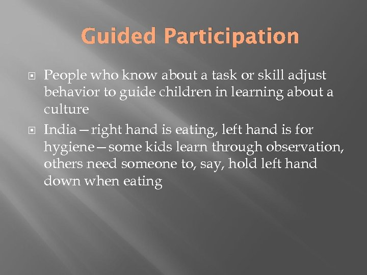 Guided Participation People who know about a task or skill adjust behavior to guide