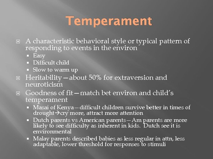 Temperament A characteristic behavioral style or typical pattern of responding to events in the