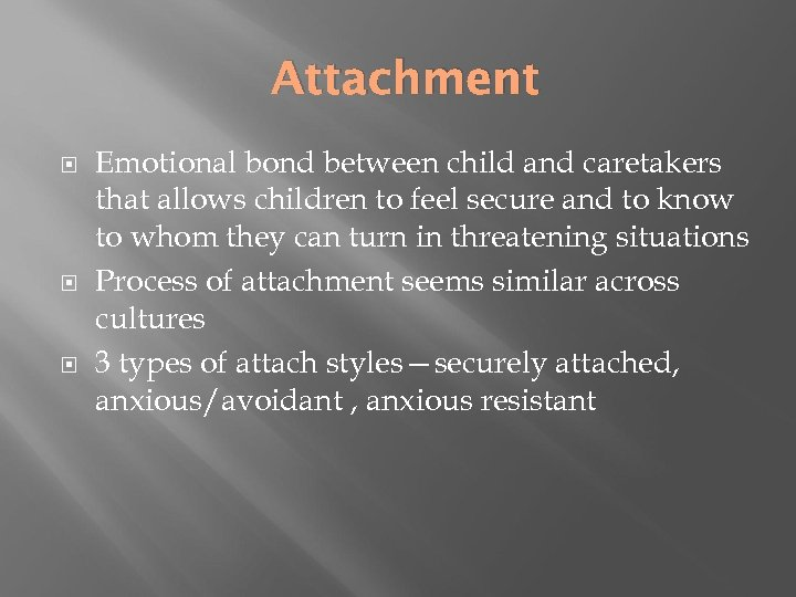 Attachment Emotional bond between child and caretakers that allows children to feel secure and