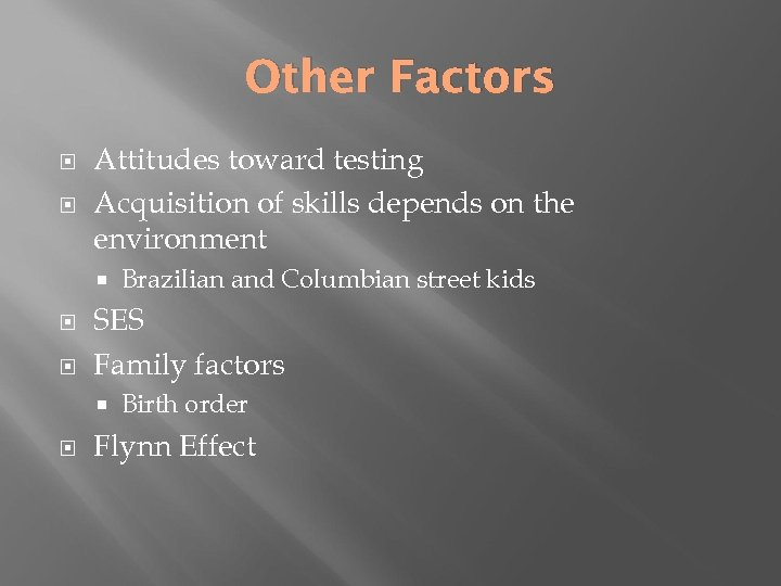 Other Factors Attitudes toward testing Acquisition of skills depends on the environment SES Family