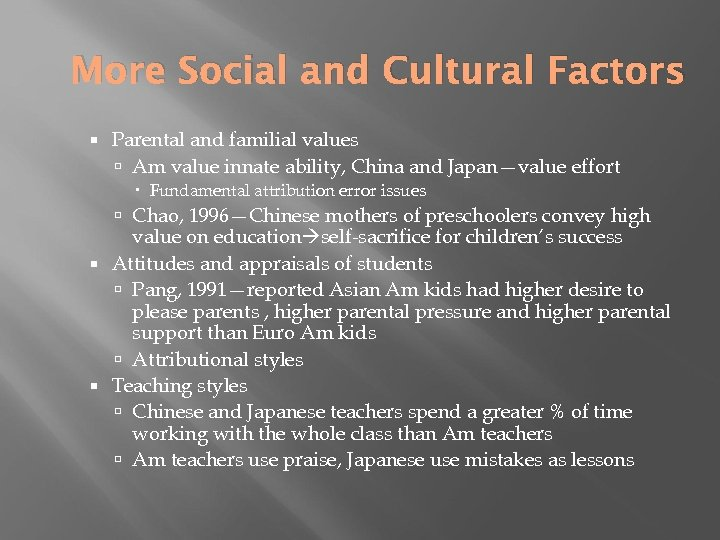 More Social and Cultural Factors Parental and familial values Am value innate ability, China
