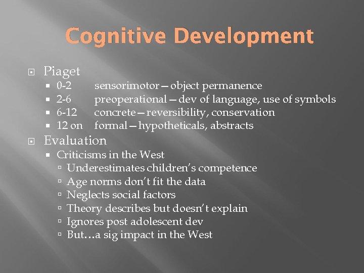 Cognitive Development Piaget 0 -2 2 -6 6 -12 12 on sensorimotor—object permanence preoperational—dev