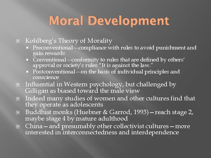 Moral Development Kohlberg's Theory of Morality Preconventional—compliance with rules to avoid punishment and gain
