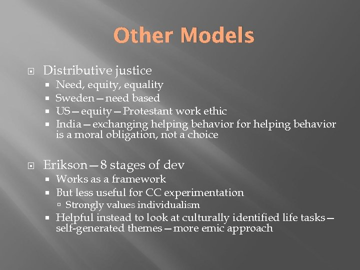 Other Models Distributive justice Need, equity, equality Sweden—need based US—equity—Protestant work ethic India—exchanging helping