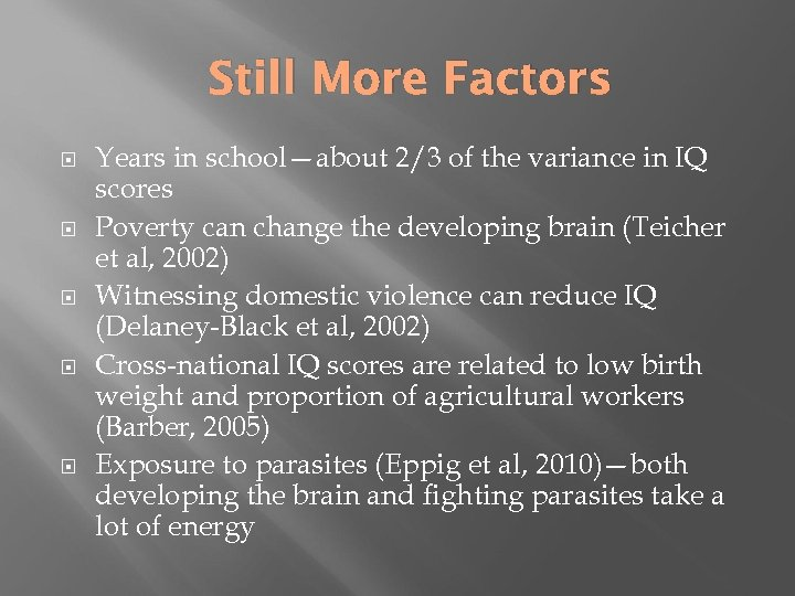 Still More Factors Years in school—about 2/3 of the variance in IQ scores Poverty