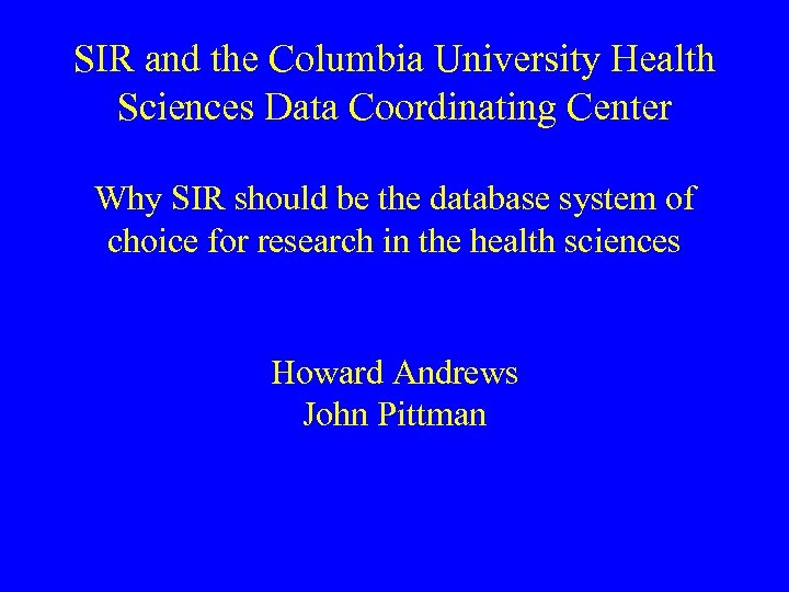 SIR and the Columbia University Health Sciences Data Coordinating Center Why SIR should be