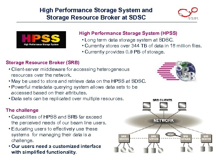 High Performance Storage System and Storage Resource Broker at SDSC High Performance Storage System