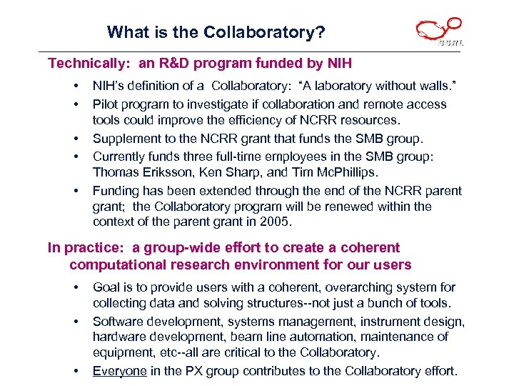 What is the Collaboratory? Technically: an R&D program funded by NIH • • •