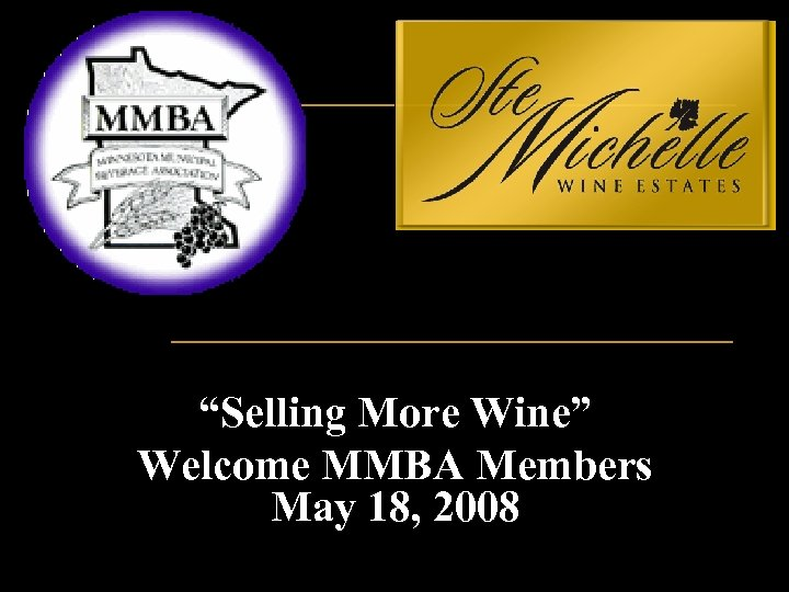 """Selling More Wine"" Welcome MMBA Members May 18, 2008"