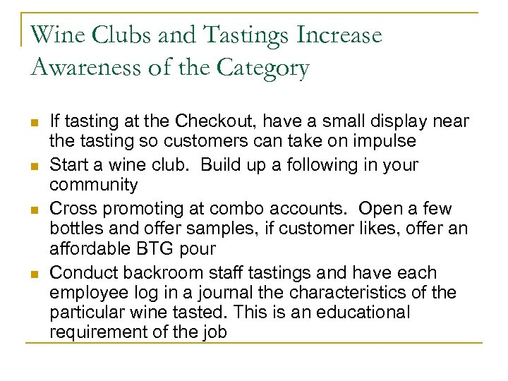 Wine Clubs and Tastings Increase Awareness of the Category n n If tasting at