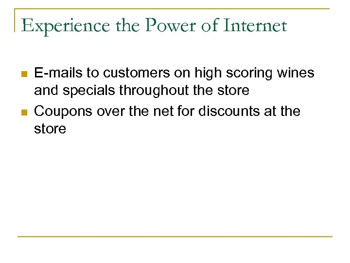 Experience the Power of Internet n n E-mails to customers on high scoring wines