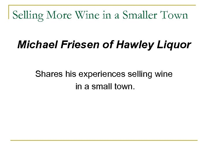 Selling More Wine in a Smaller Town Michael Friesen of Hawley Liquor Shares his
