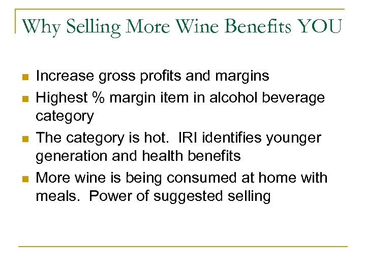 Why Selling More Wine Benefits YOU n n Increase gross profits and margins Highest