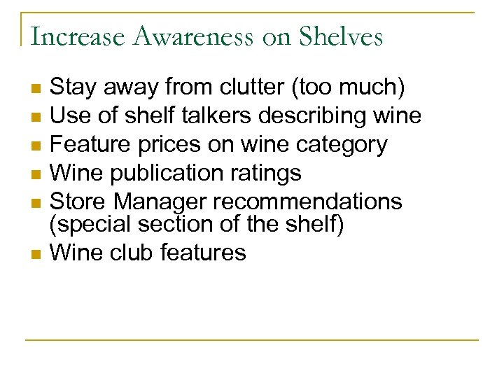 Increase Awareness on Shelves Stay away from clutter (too much) n Use of shelf