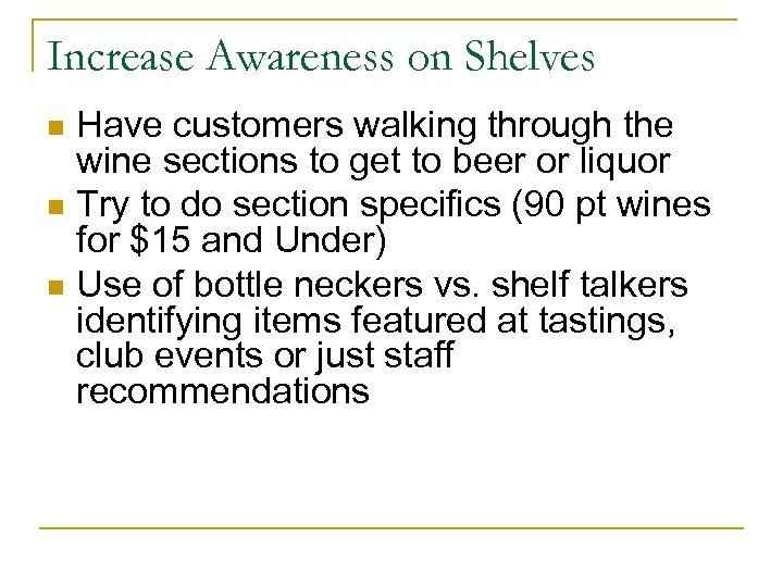 Increase Awareness on Shelves Have customers walking through the wine sections to get to