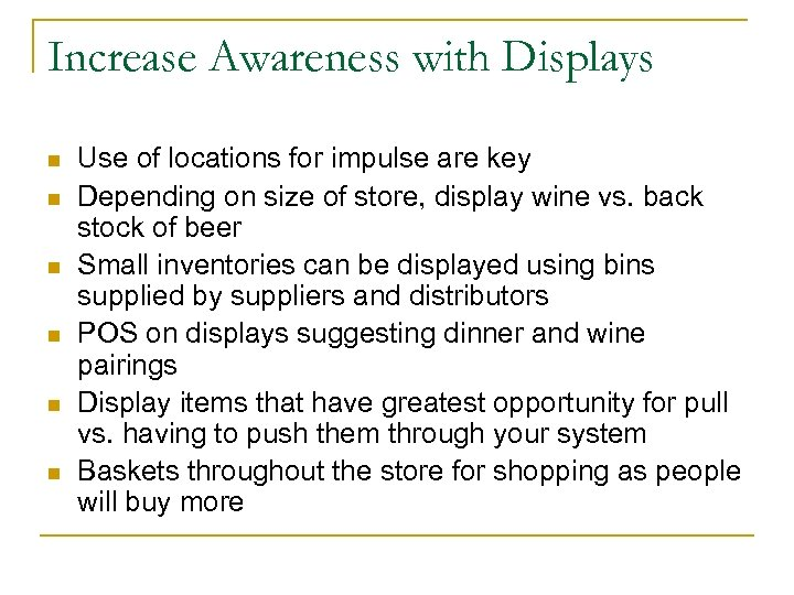 Increase Awareness with Displays n n n Use of locations for impulse are key