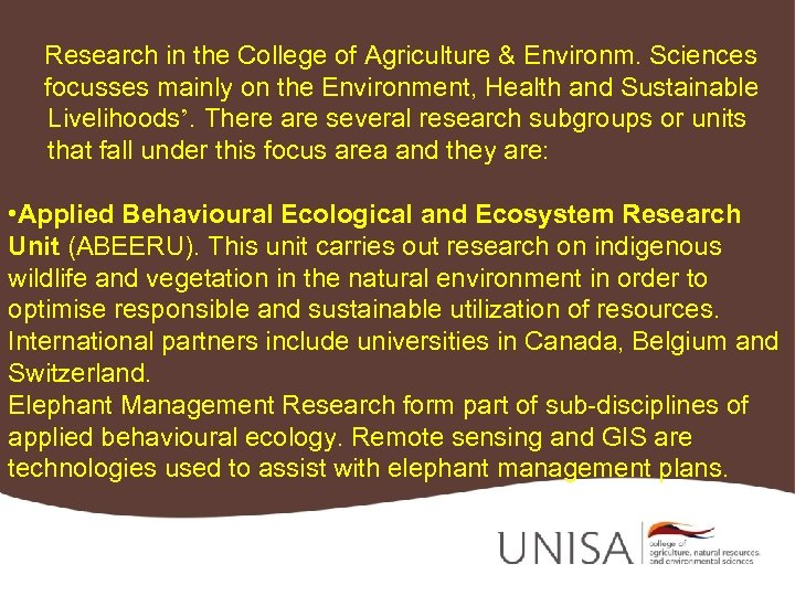 Research in the College of Agriculture & Environm. Sciences focusses mainly on the Environment,