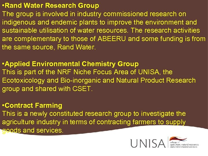 • Rand Water Research Group The group is involved in industry commissioned research