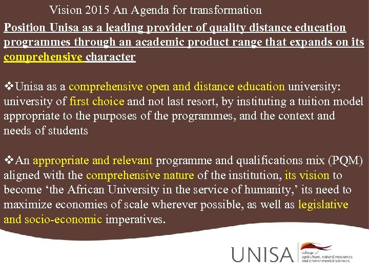 Vision 2015 An Agenda for transformation Position Unisa as a leading provider of quality