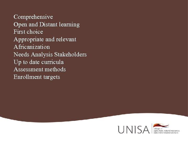 Comprehensive Open and Distant learning First choice Appropriate and relevant Africanization Needs Analysis Stakeholders