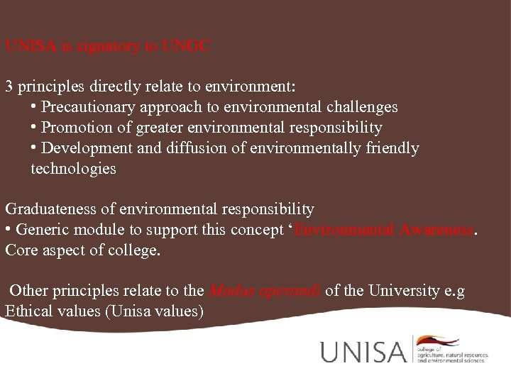 UNISA is signatory to UNGC 3 principles directly relate to environment: • Precautionary approach