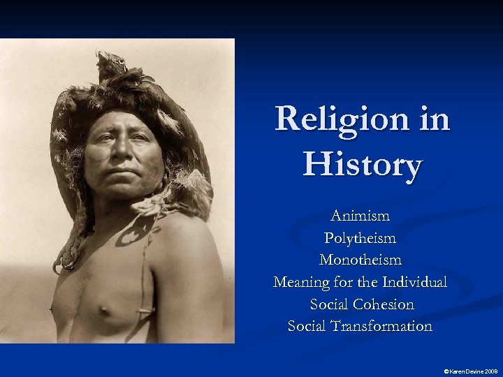 Religion in History Animism Polytheism Monotheism Meaning for the Individual Social Cohesion Social Transformation