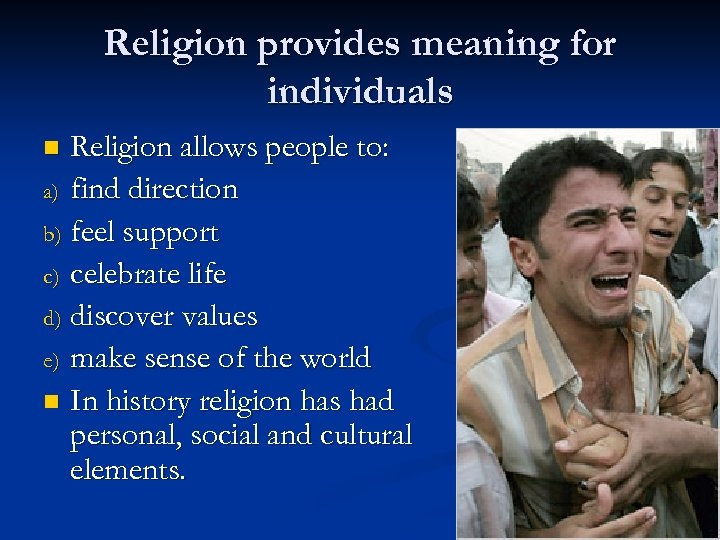 Religion provides meaning for individuals Religion allows people to: a) find direction b) feel