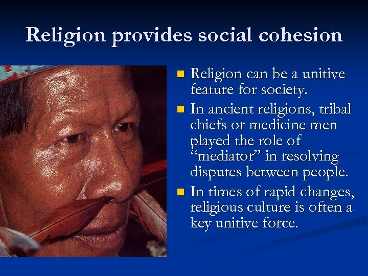 Religion provides social cohesion Religion can be a unitive feature for society. n In