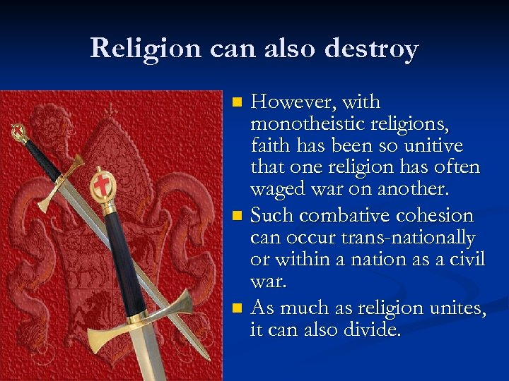 Religion can also destroy However, with monotheistic religions, faith has been so unitive that