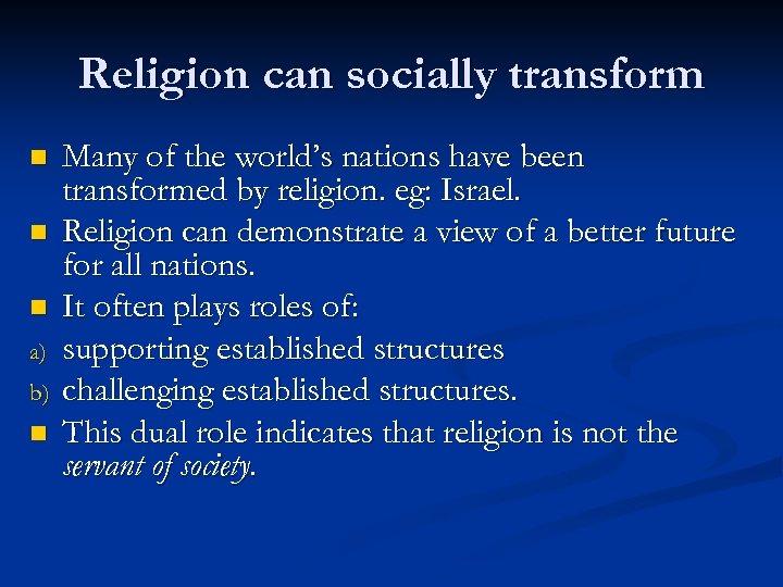 Religion can socially transform n n n a) b) n Many of the world's
